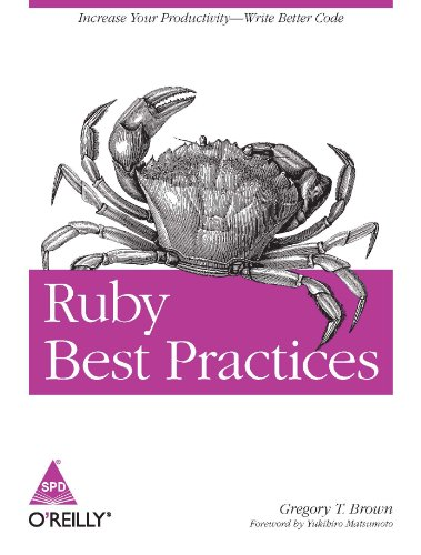 Ruby Best Practices: Increase Your Productivity - Write Better Code: Gregory T. Brown