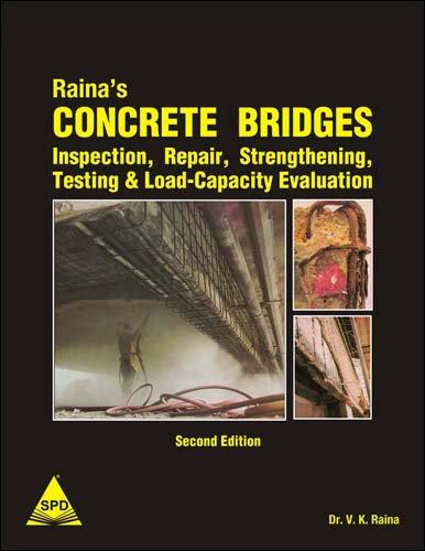 9788184048049: Raina's Concrete Bridges Inspection, Repair, Strengthening, Testing & Load-Capacity Evaluation, 2nd Ediiton