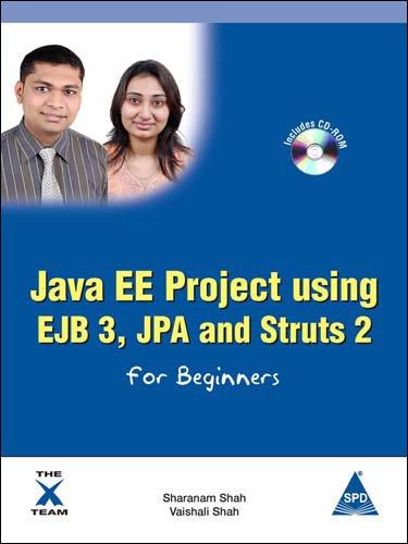 Java EE Project using EJB 3, JPA and Struts 2 for Beginners: Sharanam Shah,Vaishali Shah