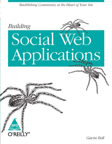 Building Social Web Applications: Establishing Community at the Heart of Your Site: Gavin Bell