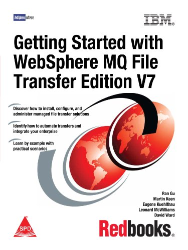 Getting Started with WebSphere MQ File Transfer Edition V7: David Ward,Eugene Kuehlthau,Leonard Mc ...