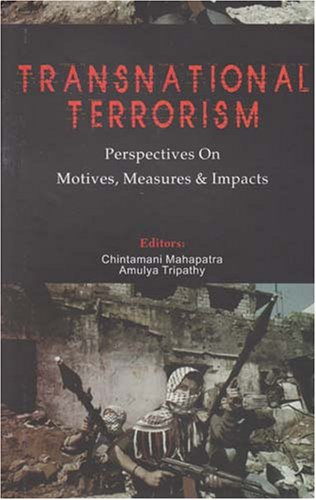 Transnational Terrorism: Perspectives on Motives, Measures and: Editor-Chintamani Mahapatra; Editor-Amulya
