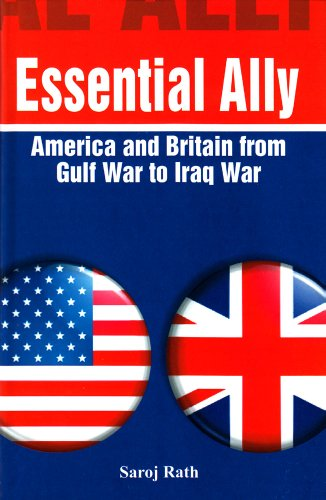 Essential Ally: America and Britain from Gulf War to Iraq War: Saroj Rath
