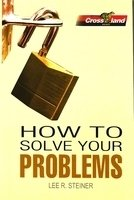 How to Solve Your Problems: Lee R. Steiner