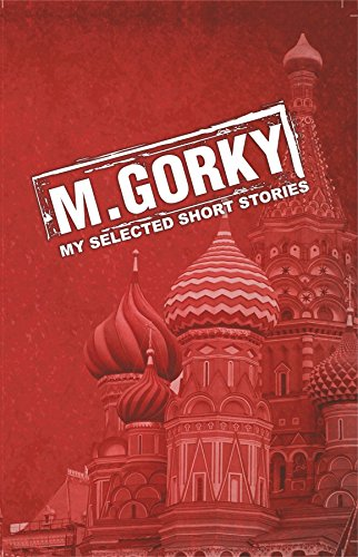 M. Gorky: My Selected Short Stories: M. Gorky