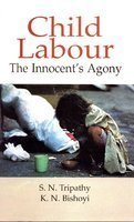 Child Labour : The Innocents Agony: S N Tripathy
