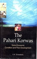 Pahari Korwas : Socio Economic Condition and Their Development: V K Srivastava