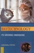 Biotechnology: Its Growing Dimensions: Lingaraj Patro