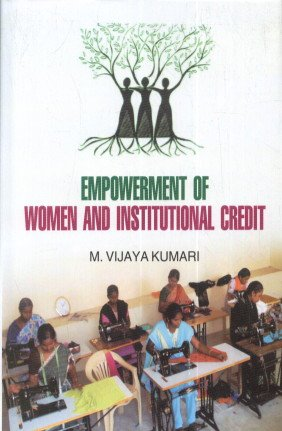 Empowerment of Women and Institutional Credit: M.Vijay Kumar
