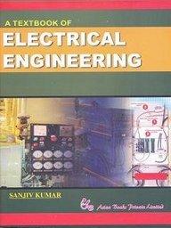 A Textbook of Electrical Engineering: Kumar Sanjiv