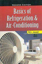 BASICS OF REFRIGERATION & AIR CONDITIONING: M.L. Anand