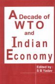 Decade of WTO and Indian Economy: S B Yadav