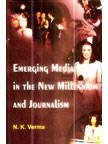 Emerging Media in the New Millenium and: N K Verma
