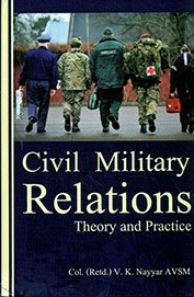 Civil Military Relations: Theory and Practice: Nayyar, V K