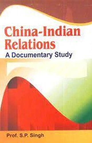 China-Indian Relations : A Documentary Study: S.P. Singh