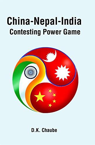 China-Nepal-India Contesting Power Game: D.K. Chaube