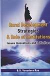 Rural Development Strategies and Role of Institutions: B S Vasudeva