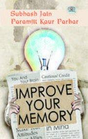 Improve Your Memory: Paramjit Kaur Parhar,Subhash Jain