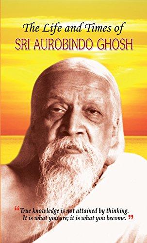 The Life and Times of Sri Aurobindo: Kishor Kaushal