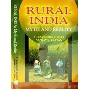 Rural India: Myth and Reality: C. Rajendra Kumar,S.S. Kaptan