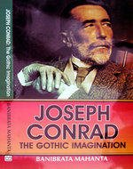 Joseph Conrad: The Gothic Imagination: B. Mahanta