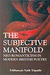 The Subjective Manifold: Neo-Romanticism in Modern British Poetry: T.N. Tripathi