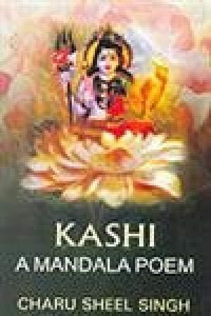 Kashi : A Mandala Poem: Charu sheel Singh