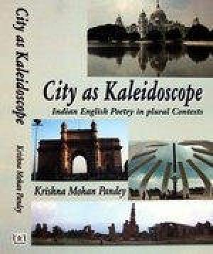 City as Kaleidoscope: Indian English Poetry in Plural Contexts: Krishna Mohan Pandey