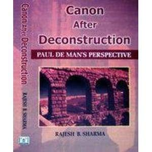 Canon After Deconstruction: Paul De Man?s Perspective: Rajesh B. Sharma