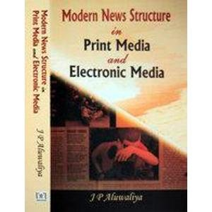 Modern News Structure in Print Media and Electronic Media: J.P. Ahluwaliya