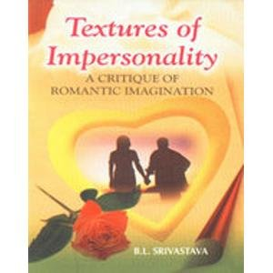 Textures of Impersonality: A Critique of Romantic Imagination: B.L. Srivastava
