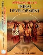Approaches of Tribal Development: Chaturbhuj Sahu