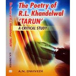 The Poetry of R.L. Khandelwal ?TARUN?: A Critical Study: A.N. Dwivedi