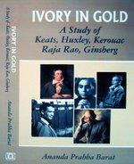 9788184351286: Ivory in Gold: A Study of Keats, Huxley, Kerouac, Raja Rao and Ginsberg