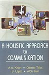 A Holistic Approach to Communication: A.A. Khan, Alok Jain, B. Utpal & Qamar Talat