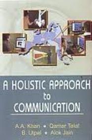 A Holistic Approach to Communication: A.A. Khan, Alok