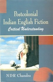 Postcolonial Indian English Fiction: Critical Understanding: N D R