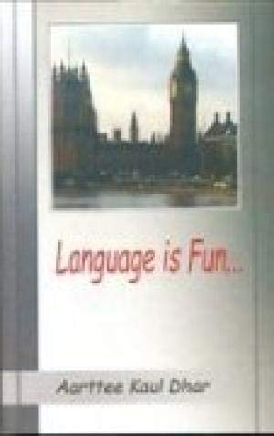 Language is Fun.: Aarttee Kaul Dhar