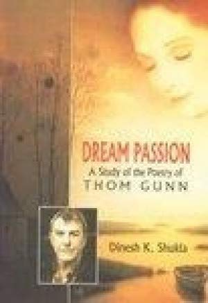 Dream Passion: A Study of the Poetry of Thom Gunn: Dinesh K. Shukla