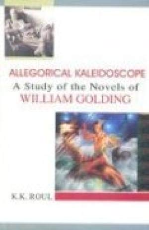 Allegorical Kaleidoscope: A Study of the Novels of William Golding: K.K. Roul