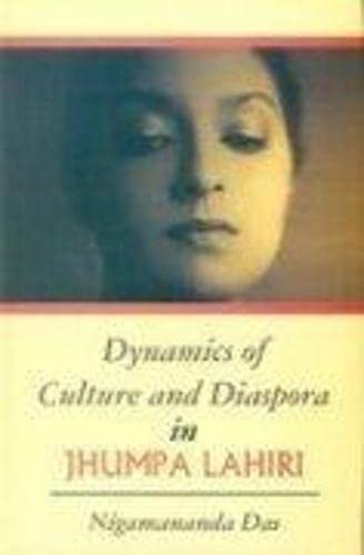 Dynamics of Culture and Diaspora in Jhumpa Lahiri: Nigamananda Das