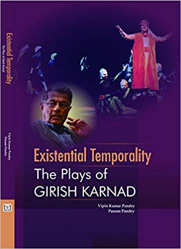 Existential Temporality: The Plays of Girish Karnad: Vipin Kumar Pandey
