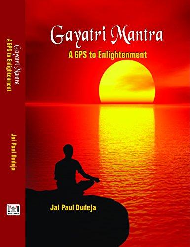 Gayatri Mantra: A GPS to Enlightenment: Jai Paul Dudeja