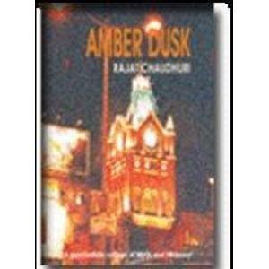 Amber Dusk: Rajat Chaudhuri
