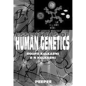 Essentials of Human Genetics: R.N. Kulkarni,Roopa Kulkarni