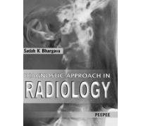 Diagnostic Approach in Radiology: Satish K. Bhargava