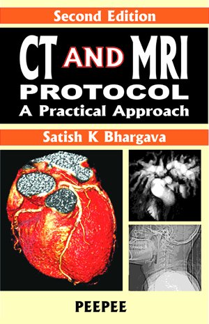 CT and MRI Protocol: A Practical Approach: Satish K. Bhargava