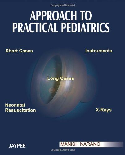 9788184480054: Approach to Practical Pediatrics (Short Cases, Instruments, Long Cases, Neonatal Resuscitation, X-rays)