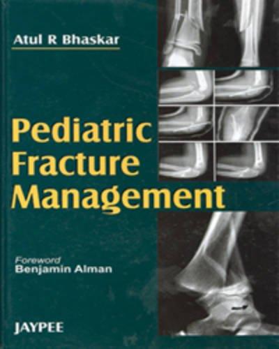 Pediatric Fracture Management: Atul R Bhaskar (Author), Benjamin Alman (Frwd)