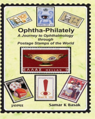 Ophtha-Philately: A Journey to Ophthalmology Through Postage Stamps of the World: Samar K Basak